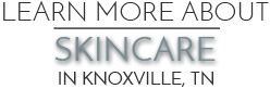 Skin Care Knoxville